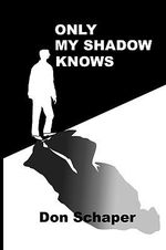 Only My Shadow Knows - Don Schaper