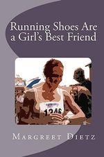 Running Shoes Are a Girl's Best Friend - Margreet Dietz