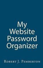 My Website Password Organizer : One Place to Organize Every Website Login and Password - Robert J Pemberton