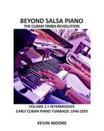 Beyond Salsa Piano : The Cuban Timba Piano Revolution: Volume 2 - Early Cuban Piano Tumbaos - Kevin Moore