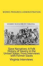 Slave Narratives : A Folk History of Slavery in the United States, from Interviews with Former Slaves: Virginia Interviews - Works Progress Administration