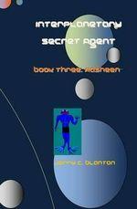 Interplanetary Secret Agent : Book Three: Aasheen - Jerry C Blanton