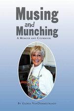 Musing and Munching : A Memoir and Cookbook - Gloria Vandemmeltraadt