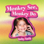 Monkey See, Monkey Do : Pre-School Workbook a - Kathy Jo Smith