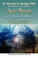 Music Therapy and Mental Illness : With a Focus on Schizophrenia and the Role of Pastors - Harrison Mungal
