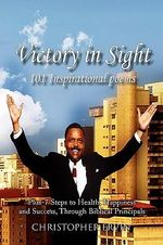 Victory in Sight 101 Inspirational Poems : Plus-7 Steps to Health, Happiness and Success Through Biblical Principals - Christopher Ervin