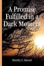 A Promise Fulfilled in a Dark Moment - Dorothy E. Stewart