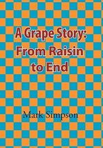 A Grape Story :  From Raisin to End - Mark Simpson