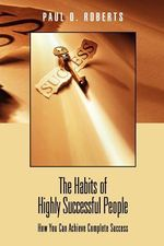 The Habits of Highly Successful People :  Challenges & Prospects for t - Paul O. Roberts