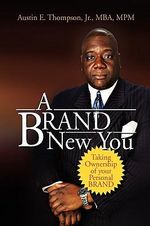 A Brand New You : Taking Ownership of Your Personal Brand - Austin Thompson