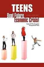 Teens- Beat Future Economic Crisis! - Laura Lyseight