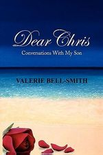 Dear Chris : Conversations With My Son - Valerie Bell-smith