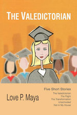 The Valedictorian : Five Short Stories - Love P. Maya