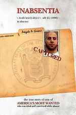Inabsentia : An Intimate Glimpse into the Mind of a Wanted Man - Angelo A., Jr. Grenci