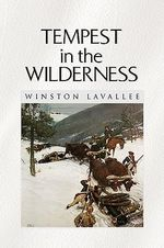 Tempest in the Wilderness - Winston Lavallee