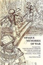 Opaque Memories of War - Gary Robert Geister