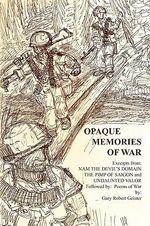 Opaque Memories of War - Gary Robert Geister