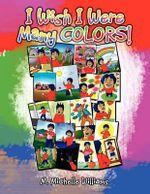 I Wish I Were Many Colors! - M. Michelle Williams