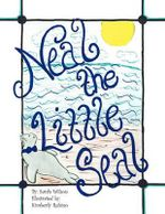 Neal the Little Seal - Sarah Wilson