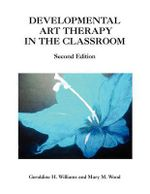 Developmental Art Therapy in the Classroom - Geraldine H. Mary M. Wood Williams