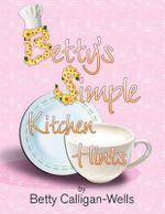 Betty's Simple Kitchen Hints - Betty Calligan-Wells