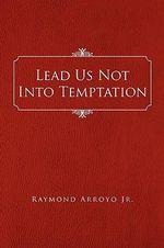 Lead Us Not into Temptation - Raymond Arroyo