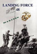 Landing Force 48 : Marines - Frank Gardner