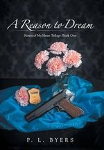 A Reason to Dream : Sisters of My Heart Trilogy: Book One - P L Byers