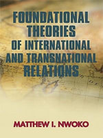 Foundational Theories of International and Transnational Relations - Matthew I. Nwoko