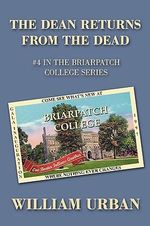 The Dean Returns from the Dead : #4 in the Briarpatch College Series - William Urban