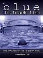 Blue the Black Fish : The Evolution of a Navy Seal - Steven King