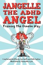 Jangelle the ADHD Angel - Training the Dunelm Way - Spohrer Liz Smith and K