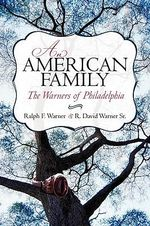 An American Family : The Warners of Philadelphia - Ralph F. Warner
