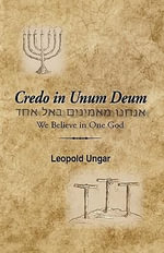 Credo in Unum Deum :  We Believe in One God - Leopold Ungar
