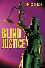 Blind Justice : A Novel - Stover Curtis