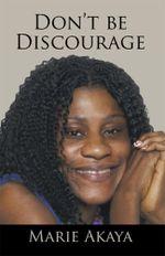 Don't be Discourage - Marie Akaya