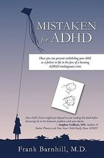 Mistaken for ADHD :  How You Can Prevent Mislabeling Your Child as a Failure in Life in the Face of a Looming ADHD Misdiagnosis Crisis - M.D. Frank Barnhill