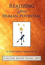 Realizing Your Human Potential : A Christ Centered Approach to Life - Carlton Joseph, M.d. Young