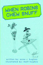 When Robins Chew Snuff - Anne R. Hughes