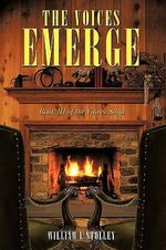 The Voices Emerge : Book III of the Voices Saga - William L. Stolley