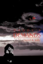 Daddy's Demands : A True Story - Cheryl Jolly