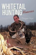 Whitetail Hunting Memories - Vujic Dragan