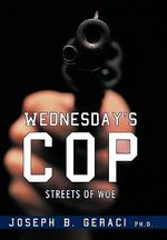 Wednesday's Cop : Streets of Woe - Joseph B., Ph.d. Geraci