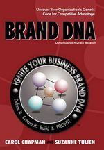 Brand DNA : Uncover Your Organization's Genetic Code for Competitive Advantage - Carol Chapman