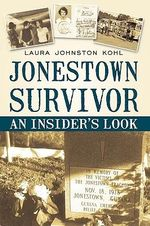 Jonestown Survivor : An Insider's Look - Laura Johnston Kohl