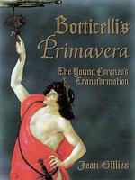 Botticelli's Primavera : The Young Lorenzo's Transformation - Jean Gillies