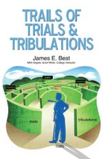 Trails of Trials & Tribulations - James E. Best