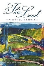 This Land : A Novel Memoir - Margaret Moore Blanchard