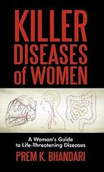 Killer Diseases of Women : A Woman's Guide to Life-threatening Diseases - Prem K. Bhandari
