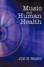 Music and Human Health : Unprocessed and Simply Processed - Jin H. Wang